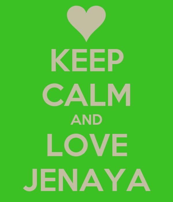KEEP CALM AND LOVE JENAYA