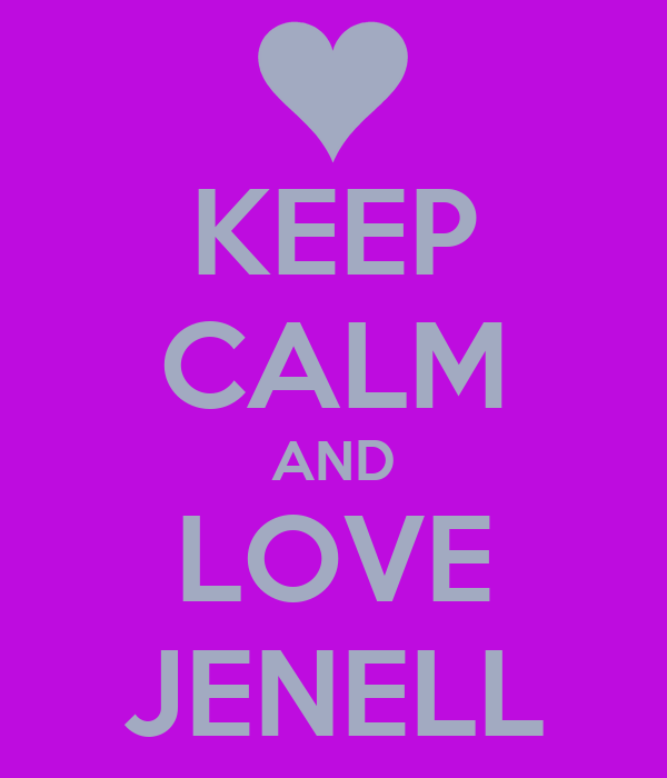 KEEP CALM AND LOVE JENELL