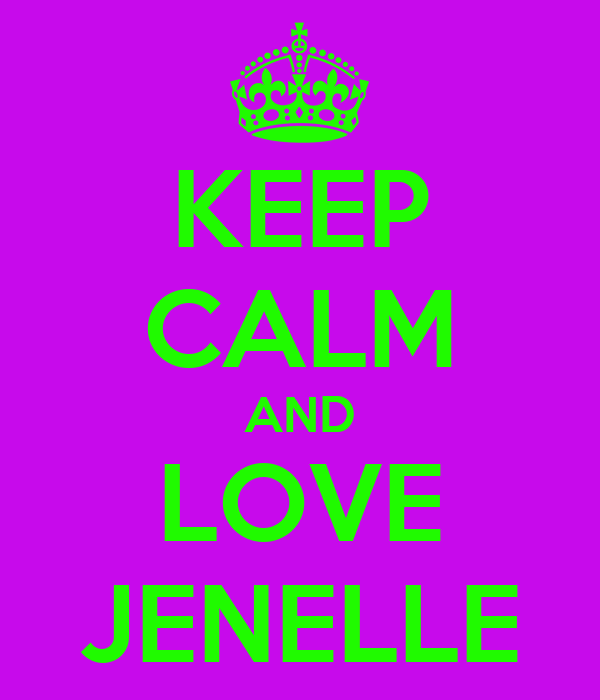 KEEP CALM AND LOVE JENELLE