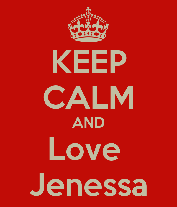 KEEP CALM AND Love  Jenessa
