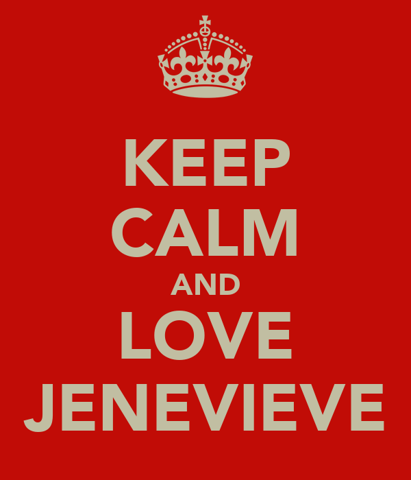 KEEP CALM AND LOVE JENEVIEVE
