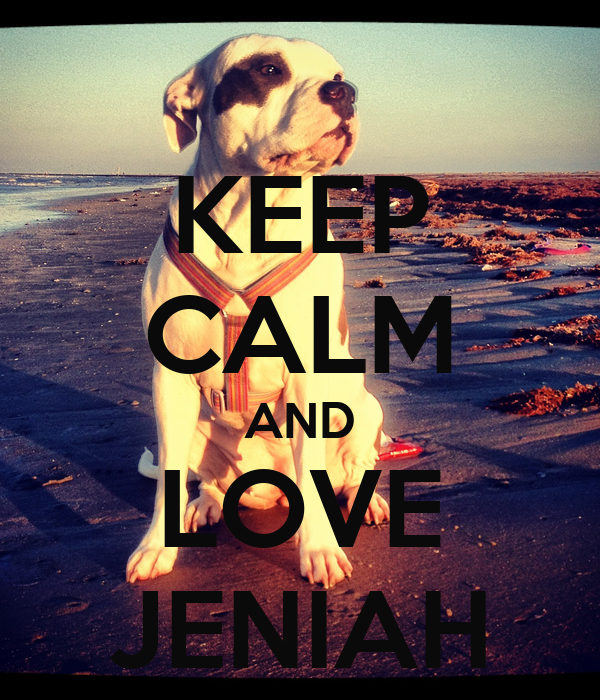 KEEP CALM AND LOVE JENIAH