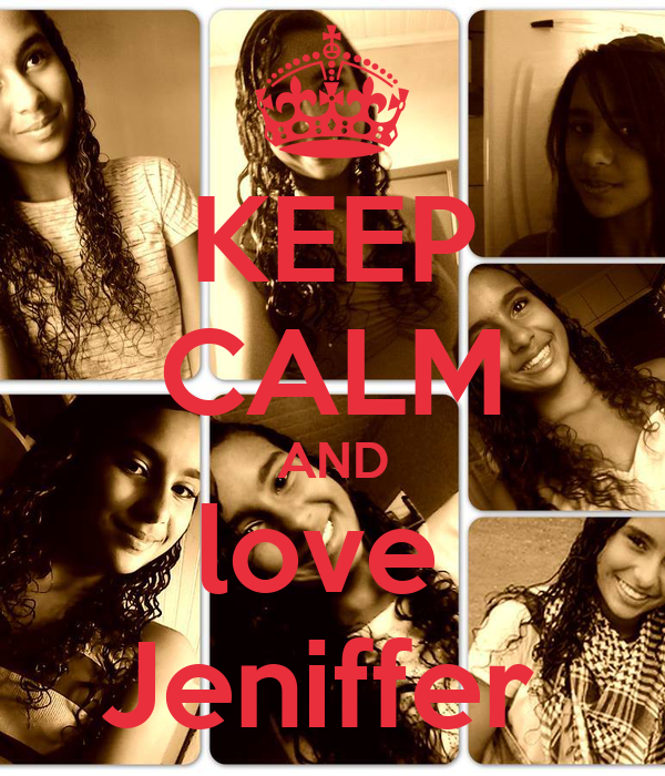 KEEP CALM AND love  Jeniffer