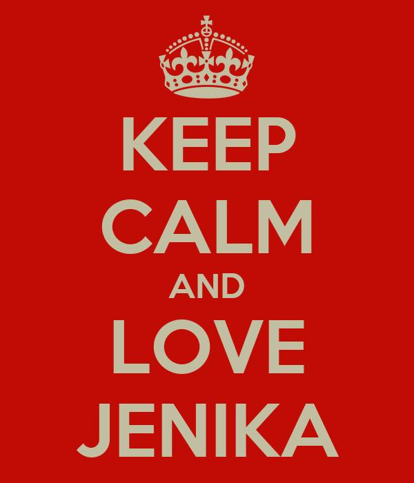 KEEP CALM AND LOVE JENIKA