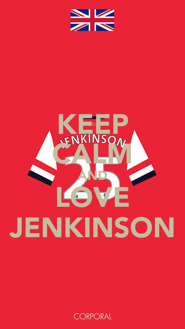 KEEP CALM AND LOVE JENKINSON