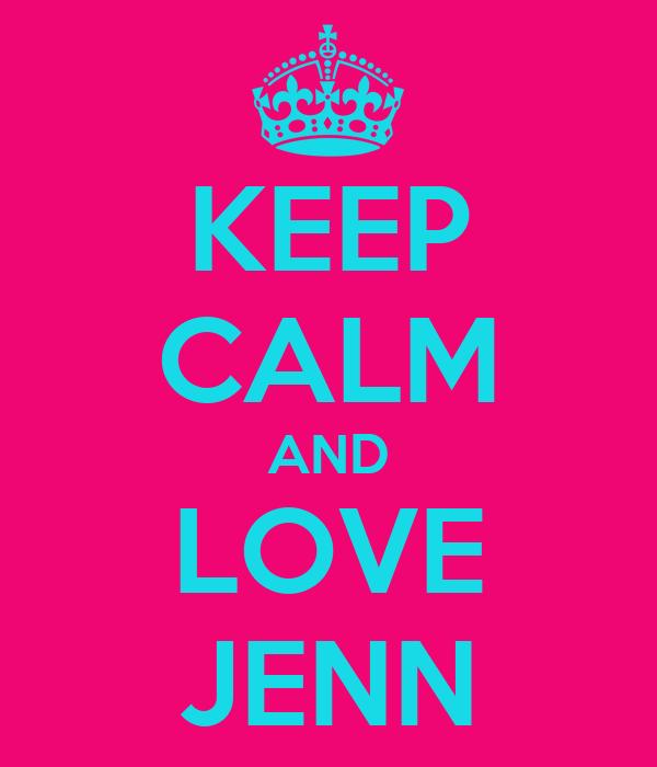 KEEP CALM AND LOVE JENN