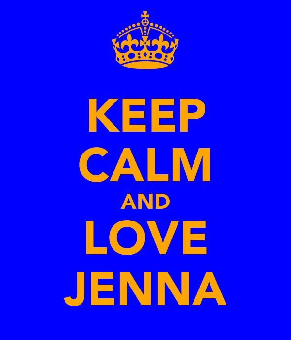 KEEP CALM AND LOVE JENNA
