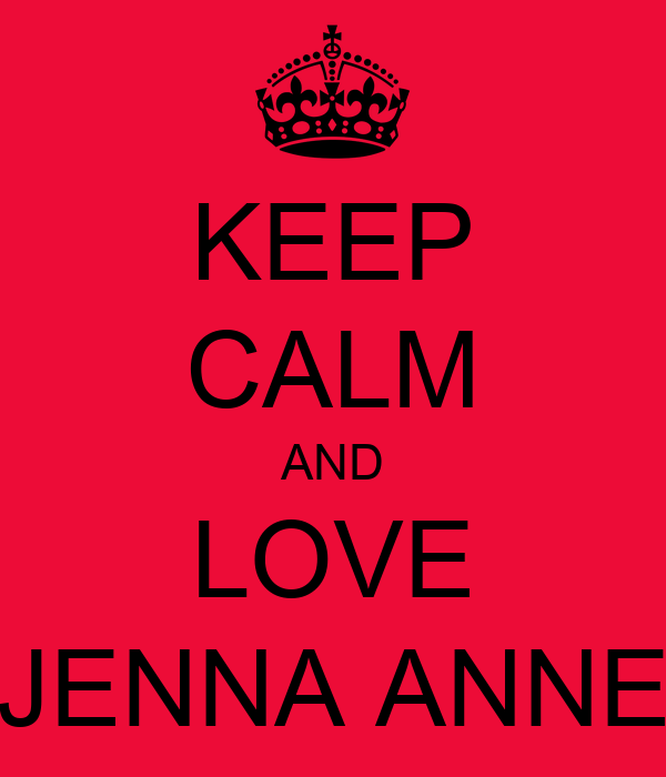 KEEP CALM AND LOVE JENNA ANNE