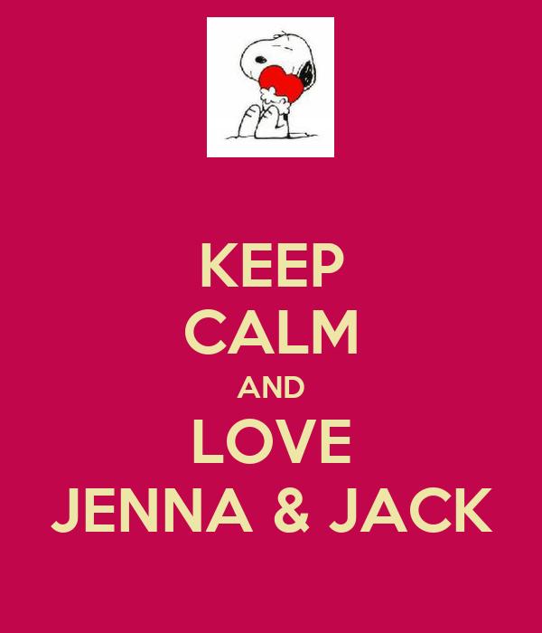 KEEP CALM AND LOVE JENNA & JACK