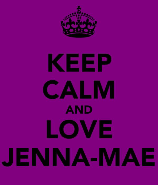 KEEP CALM AND LOVE JENNA-MAE