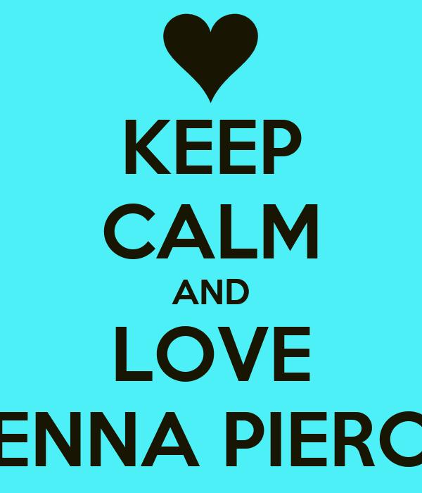 KEEP CALM AND LOVE JENNA PIERCE