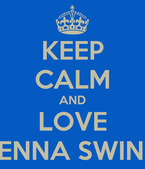 KEEP CALM AND LOVE JENNA SWINK