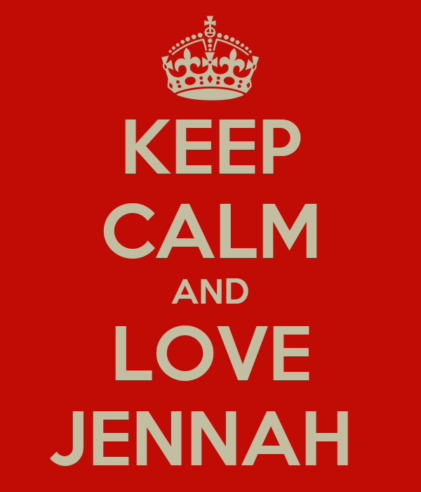KEEP CALM AND LOVE JENNAH