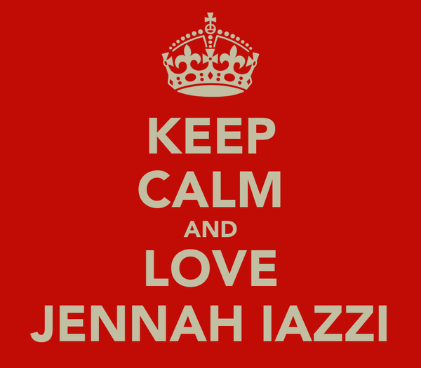 KEEP CALM AND LOVE JENNAH IAZZI