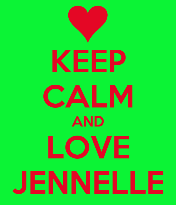KEEP CALM AND LOVE JENNELLE