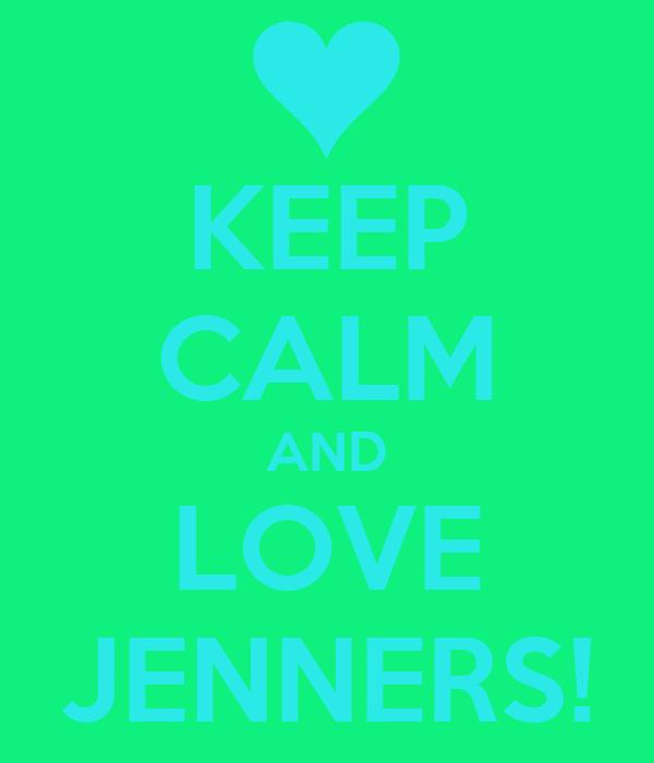 KEEP CALM AND LOVE JENNERS!