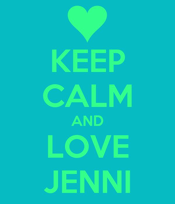 KEEP CALM AND LOVE JENNI
