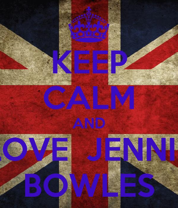 KEEP CALM AND LOVE  JENNIE BOWLES