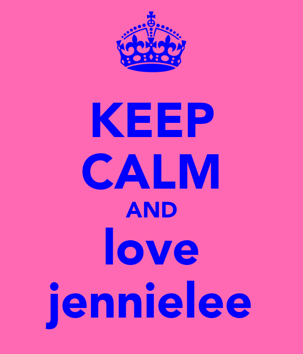 KEEP CALM AND love jennielee