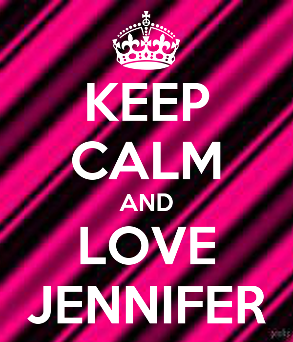 KEEP CALM AND LOVE JENNIFER