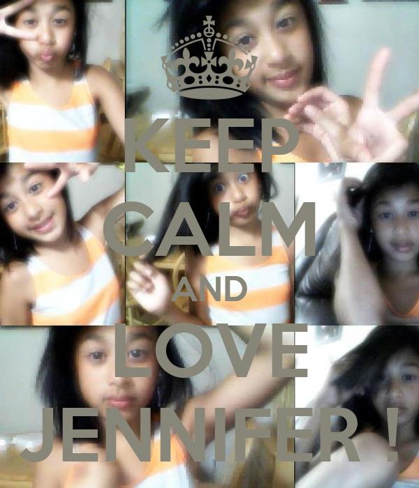 KEEP CALM AND LOVE JENNIFER !