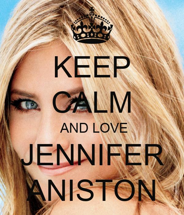 KEEP CALM  AND LOVE JENNIFER ANISTON