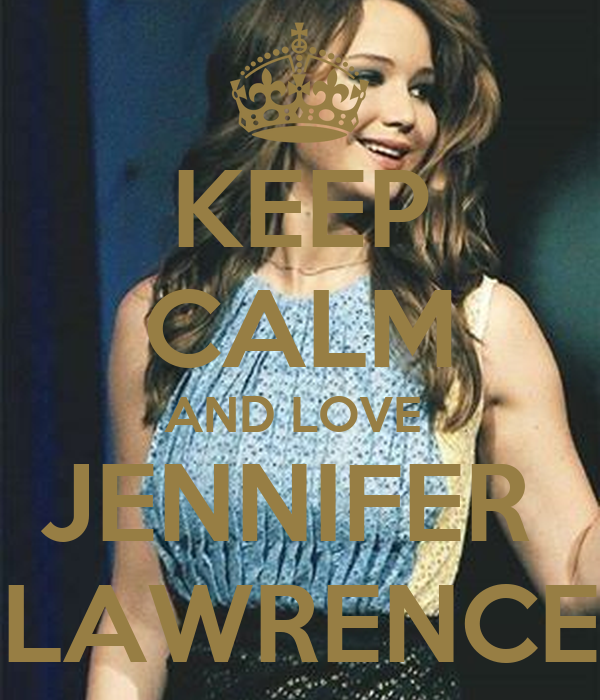 KEEP CALM AND LOVE  JENNIFER  LAWRENCE