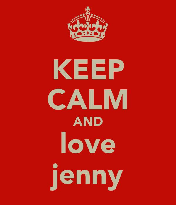 KEEP CALM AND love jenny