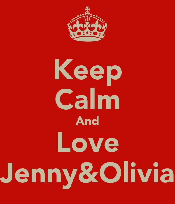 Keep Calm And Love Jenny&Olivia