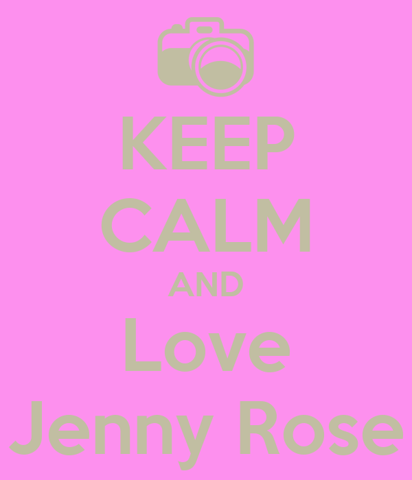 KEEP CALM AND Love Jenny Rose