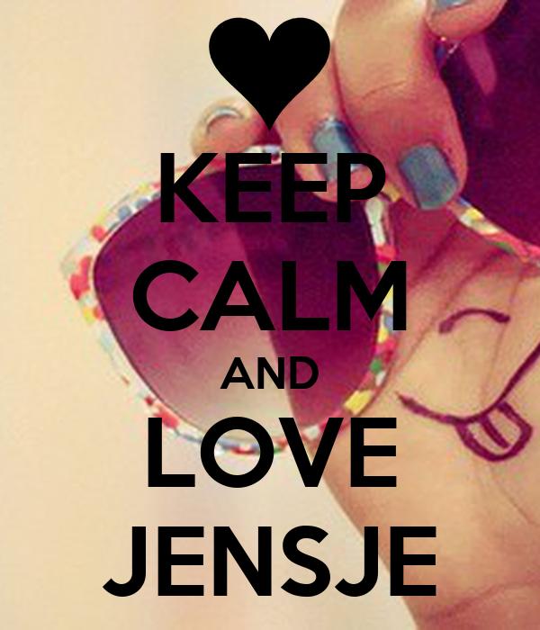 KEEP CALM AND LOVE JENSJE