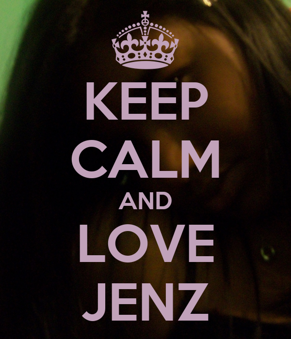 KEEP CALM AND LOVE JENZ