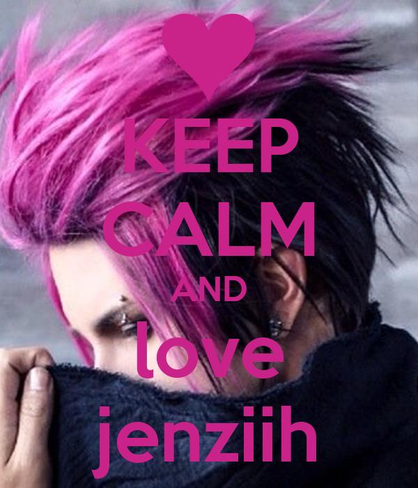 KEEP CALM AND love jenziih
