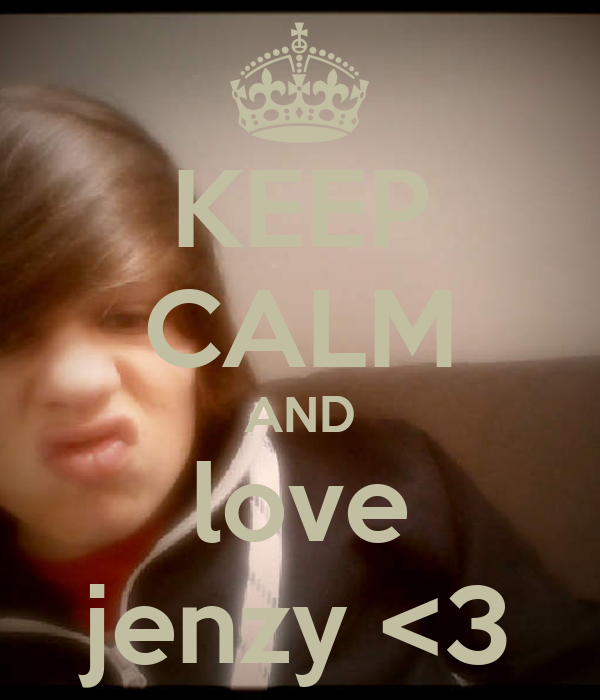 KEEP CALM AND love jenzy <3