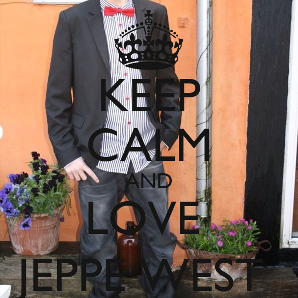KEEP CALM AND LOVE  JEPPE WEST