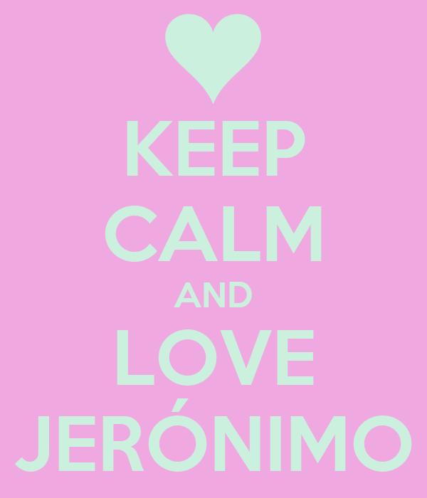 KEEP CALM AND LOVE JERÓNIMO