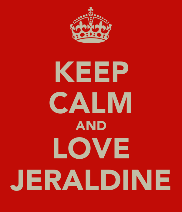 KEEP CALM AND LOVE JERALDINE