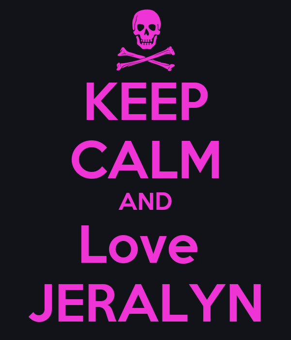 KEEP CALM AND Love  JERALYN