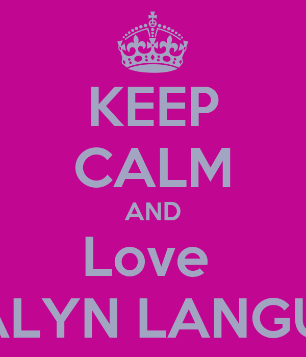 KEEP CALM AND Love  JERALYN LANGUIDO