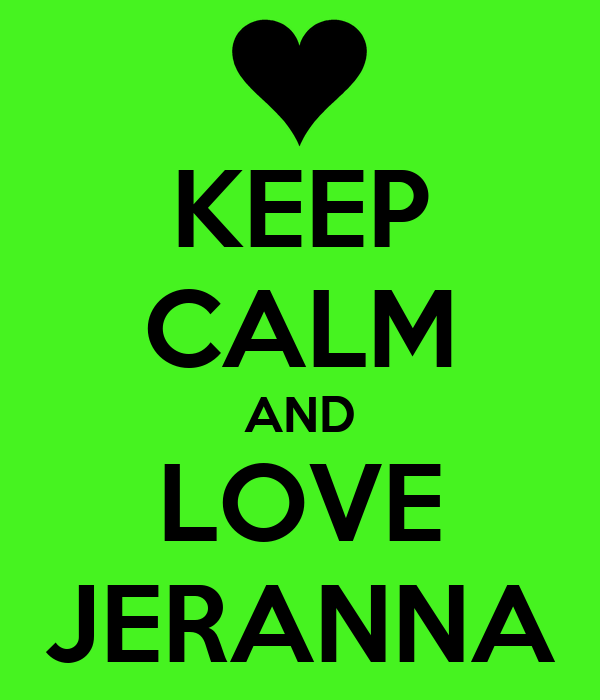 KEEP CALM AND LOVE JERANNA
