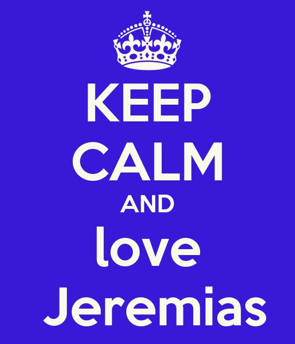 KEEP CALM AND love  Jeremias