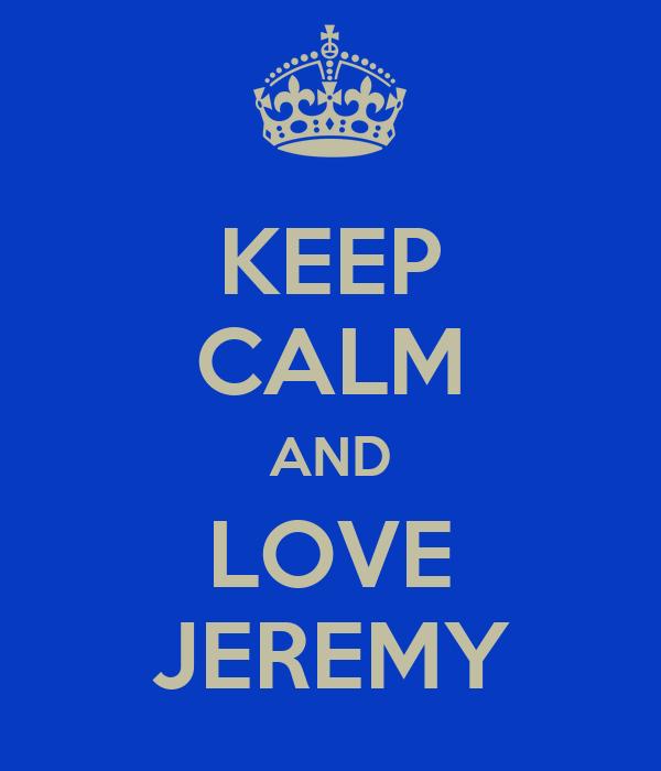 KEEP CALM AND LOVE JEREMY