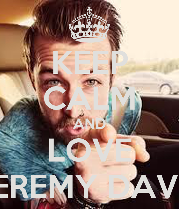 KEEP CALM AND LOVE JEREMY DAVIS