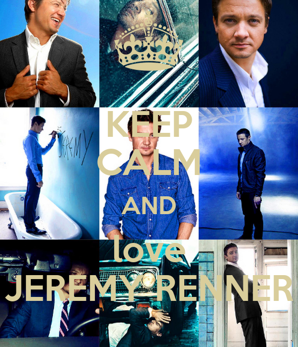 KEEP CALM AND love JEREMY RENNER