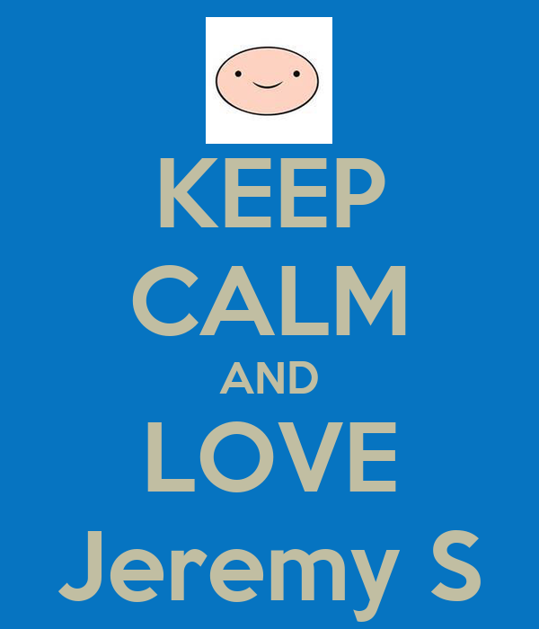 KEEP CALM AND LOVE Jeremy S