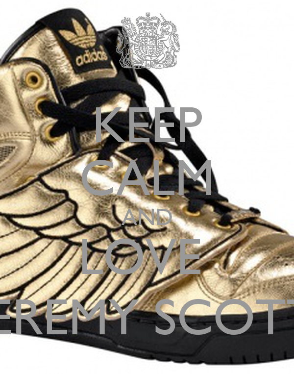 KEEP CALM AND LOVE  JEREMY SCOTT
