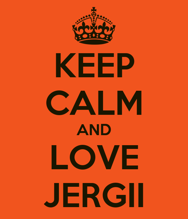 KEEP CALM AND LOVE JERGII