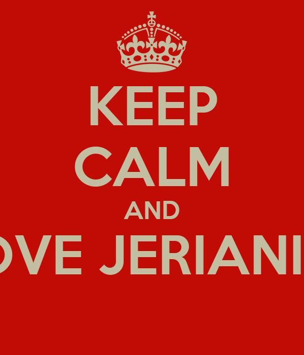 KEEP CALM AND LOVE JERIANIES