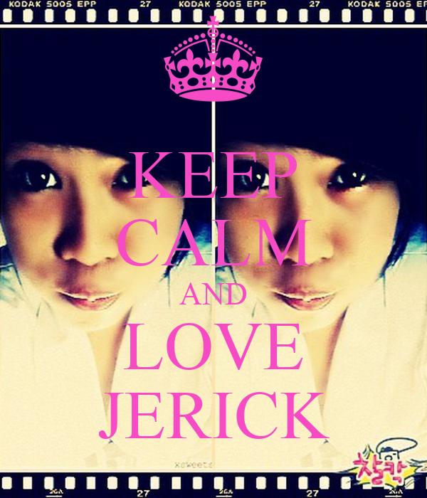 KEEP CALM AND LOVE JERICK