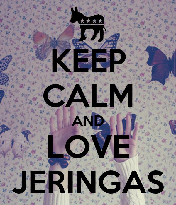 KEEP CALM AND LOVE JERINGAS